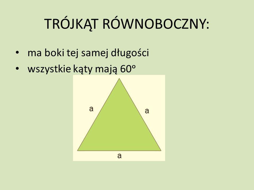 TRÓJKĄT RÓWNOBOCZNY: ma boki tej samej długości wszystkie kąty mają 60ᵒ