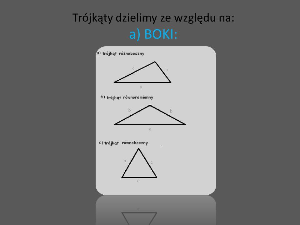 Trójkąty dzielimy ze względu na: a) BOKI:
