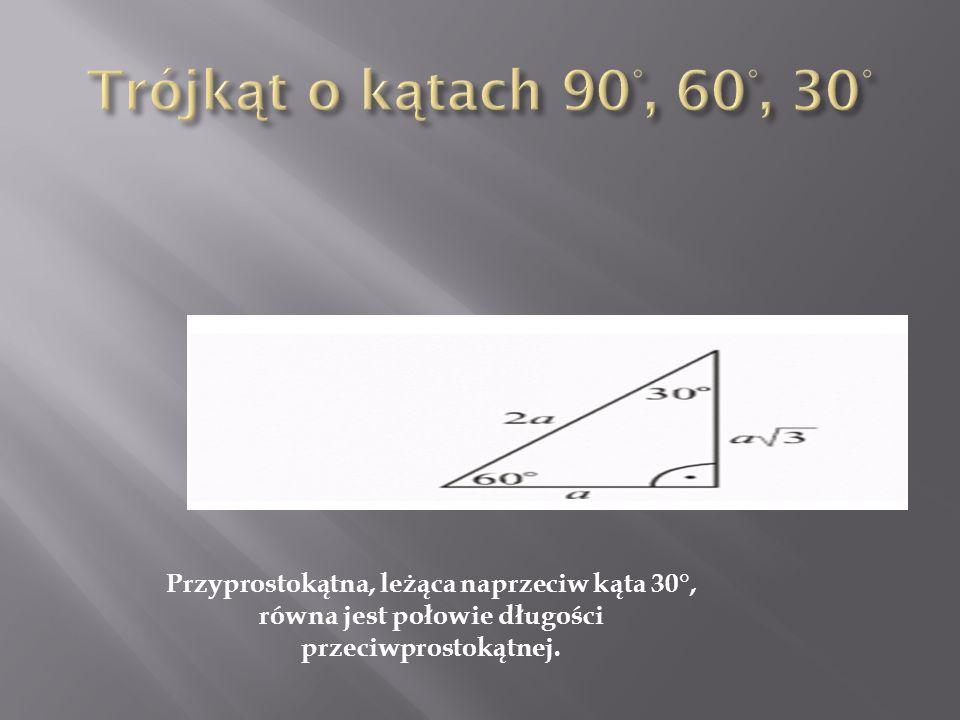 Przyprostokątna, leżąca naprzeciw kąta 30°, równa jest połowie długości przeciwprostokątnej.
