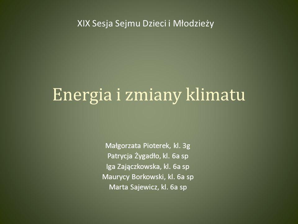 Energia i zmiany klimatu Małgorzata Pioterek, kl. 3g Patrycja Żygadło, kl.