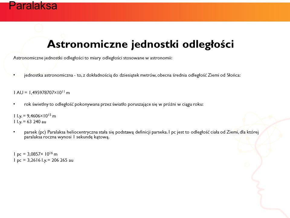 Astronomiczne jednostki odległości Astronomiczne jednostki odległości to miary odległości stosowane w astronomii: jednostka astronomiczna - to, z dokł