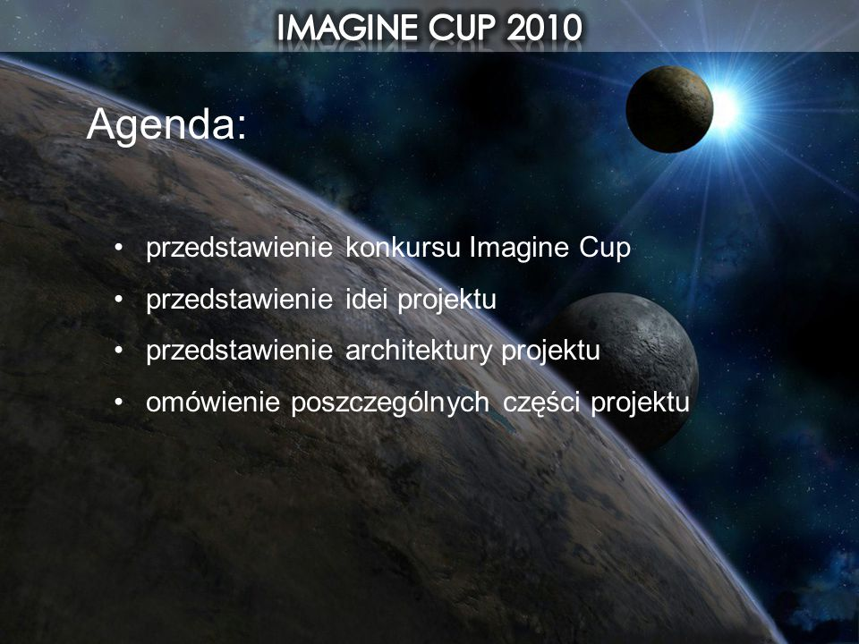 Agenda: przedstawienie konkursu Imagine Cup przedstawienie idei projektu przedstawienie architektury projektu omówienie poszczególnych części projektu