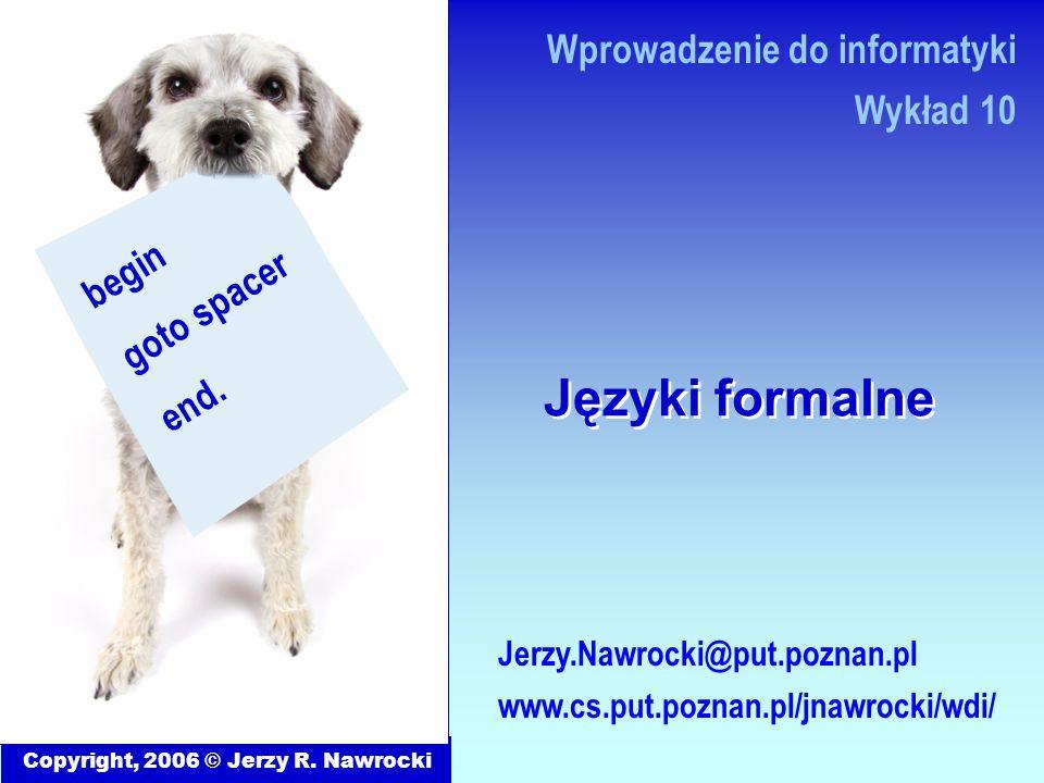 Języki formalne Copyright, 2006 © Jerzy R. Nawrocki Jerzy.Nawrocki@put.poznan.pl www.cs.put.poznan.pl/jnawrocki/wdi/ Wprowadzenie do informatyki Wykła