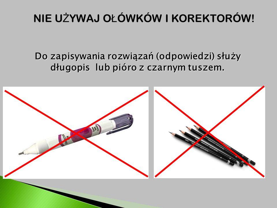 NIE U Ż YWAJ O Ł ÓWKÓW I KOREKTORÓW! Do zapisywania rozwiązań (odpowiedzi) służy długopis lub pióro z czarnym tuszem.