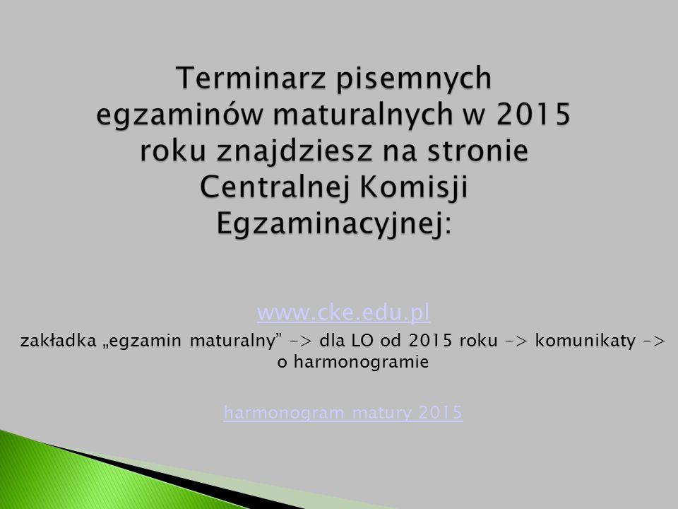"""www.cke.edu.pl zakładka """"egzamin maturalny"""" -> dla LO od 2015 roku -> komunikaty -> o harmonogramie harmonogram matury 2015"""
