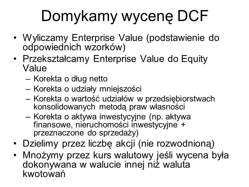Domykamy wycenę DCF Wyliczamy Enterprise Value (podstawienie do odpowiednich wzorków) Przekształcamy Enterprise Value do Equity Value –Korekta o dług