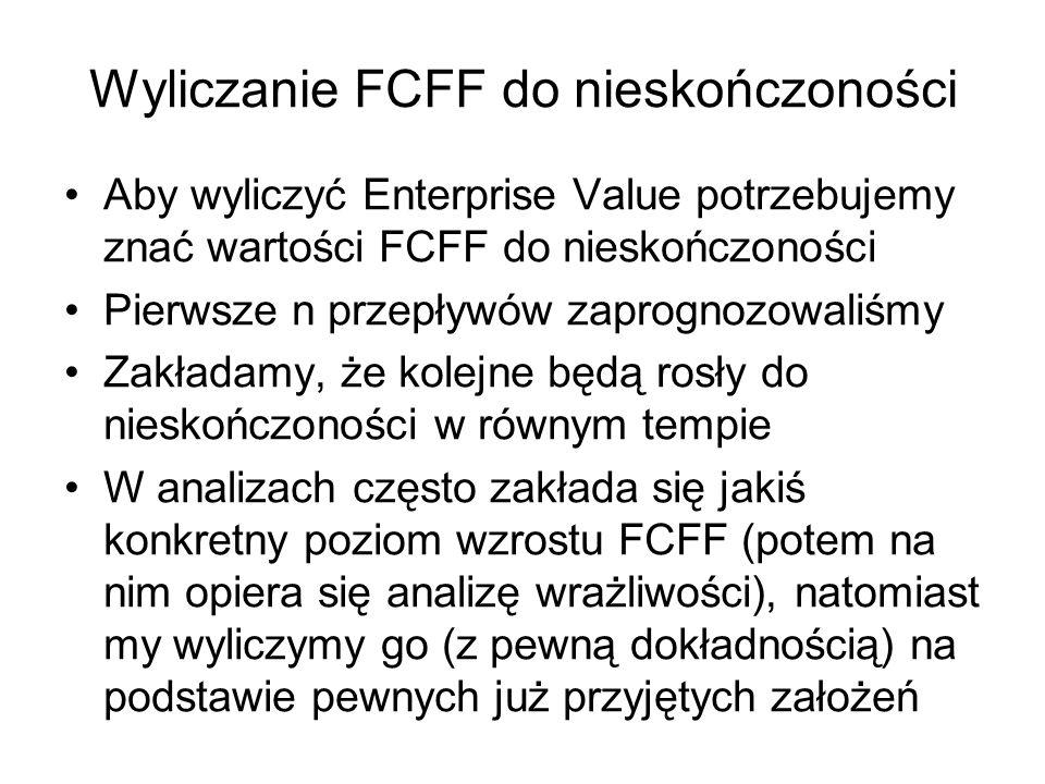 Wyliczanie FCFF do nieskończoności Aby wyliczyć Enterprise Value potrzebujemy znać wartości FCFF do nieskończoności Pierwsze n przepływów zaprognozowa
