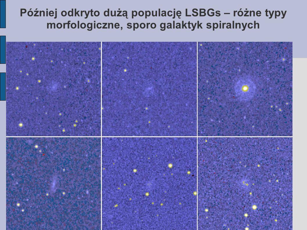 Później odkryto dużą populację LSBGs – różne typy morfologiczne, sporo galaktyk spiralnych