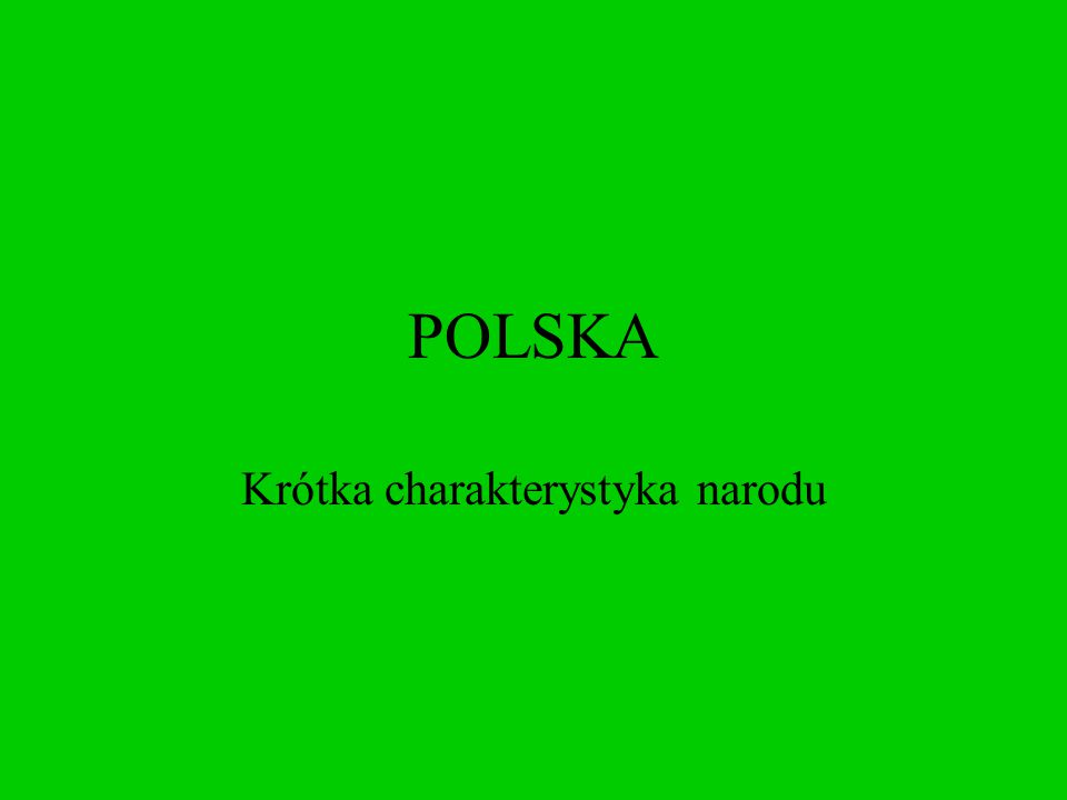 POLSKA Krótka charakterystyka narodu