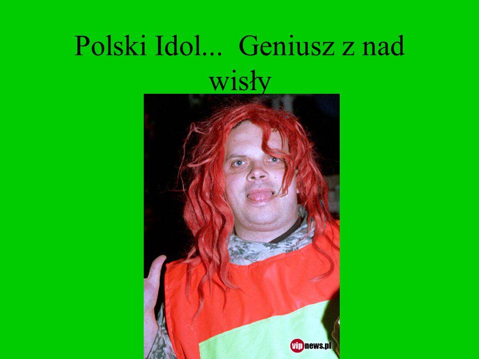 Polski Idol... Geniusz z nad wisły
