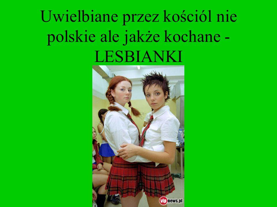 Uwielbiane przez kościól nie polskie ale jakże kochane - LESBIANKI