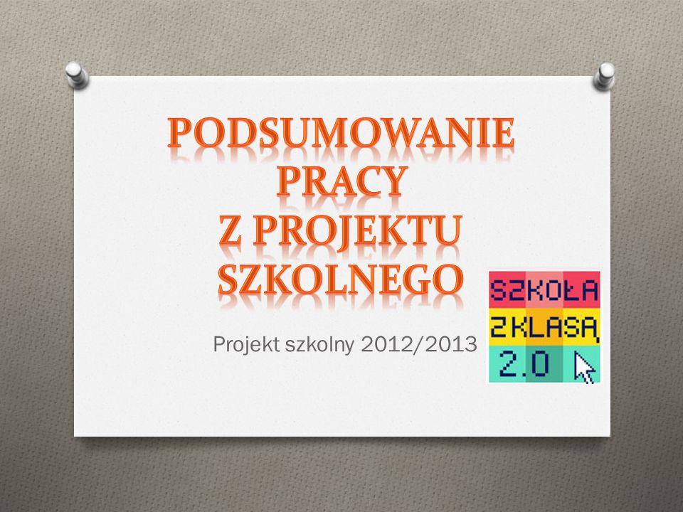 Praca nad projektem O W roku szkolnym 2012/2013 pracowaliśmy bardzo zawzięcie nad naszym szkolnym projektem.