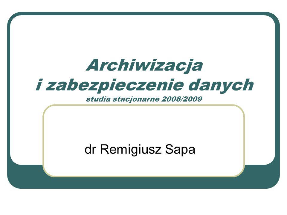 Archiwizacja i zabezpieczenie danych studia stacjonarne 2008/2009 dr Remigiusz Sapa