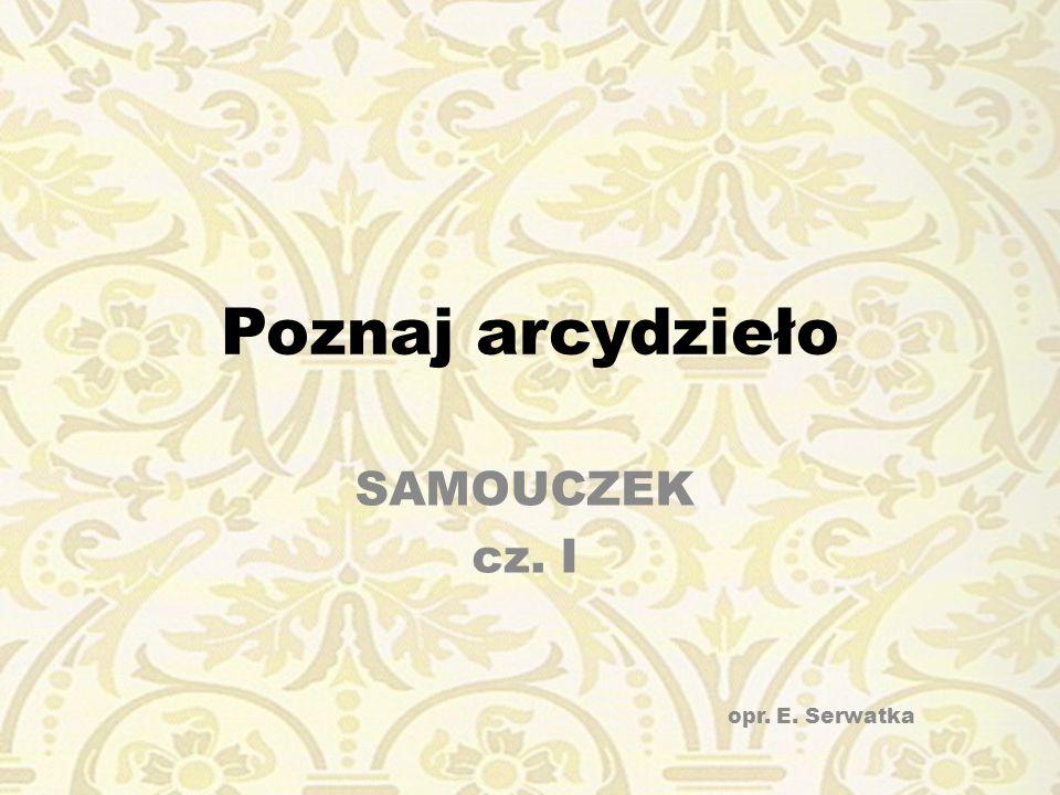 Poznaj arcydzieło SAMOUCZEK cz. I opr. E. Serwatka