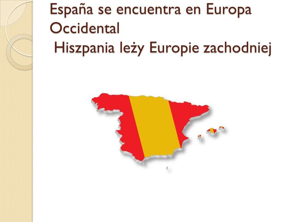 España se encuentra en Europa Occidental Hiszpania leży Europie zachodniej