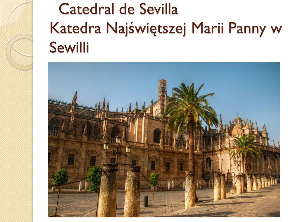 Catedral de Sevilla Katedra Najświętszej Marii Panny w Sewilli Catedral de Sevilla Katedra Najświętszej Marii Panny w Sewilli