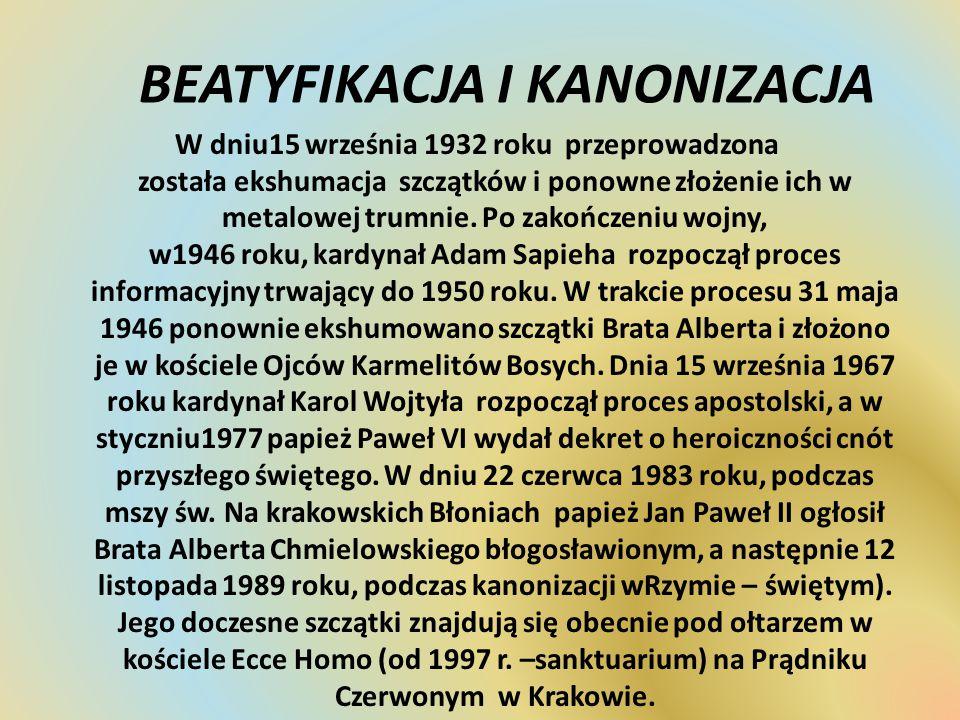 BEATYFIKACJA I KANONIZACJA W dniu15 września 1932 roku przeprowadzona została ekshumacja szczątków i ponowne złożenie ich w metalowej trumnie. Po zako