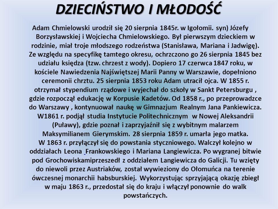 DZIECIŃSTWO I MŁODOŚĆ Adam Chmielowski urodził się 20 sierpnia 1845r. w Igołomii. syn) Józefy Borzysławskiej i Wojciecha Chmielowskiego. Był pierwszym