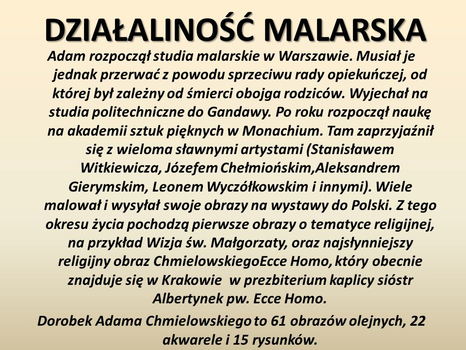 DZIAŁALINOŚĆ MALARSKA Adam rozpoczął studia malarskie w Warszawie. Musiał je jednak przerwać z powodu sprzeciwu rady opiekuńczej, od której był zależn