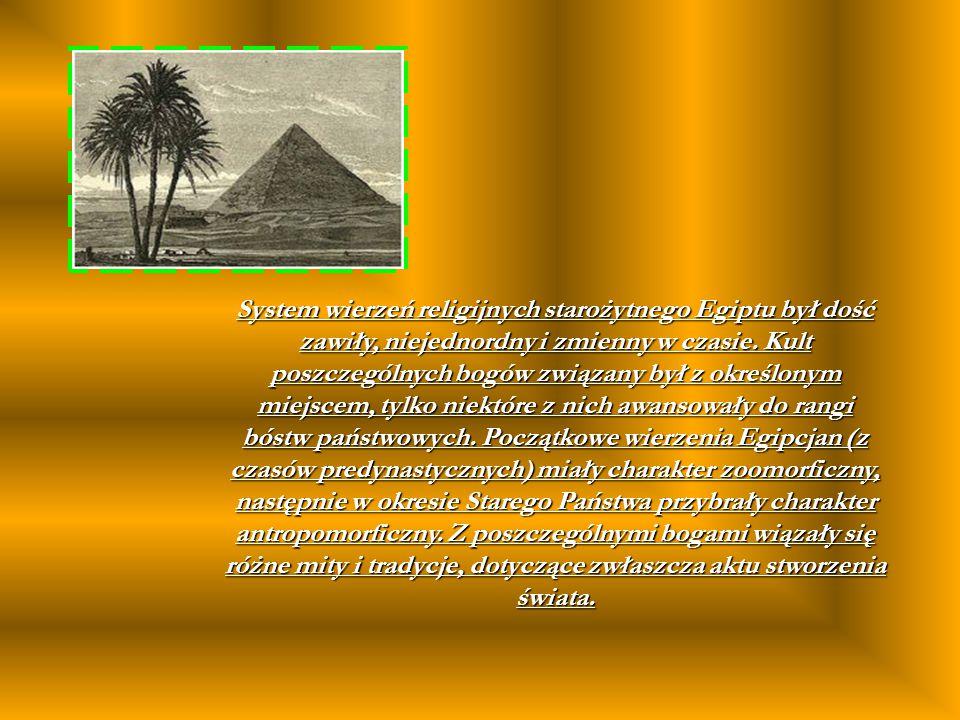 System wierzeń religijnych starożytnego Egiptu był dość zawiły, niejednordny i zmienny w czasie. Kult poszczególnych bogów związany był z określonym m