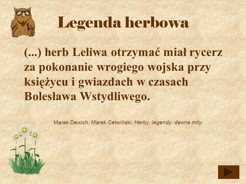 (...) herb Leliwa otrzymać miał rycerz za pokonanie wrogiego wojska przy księżycu i gwiazdach w czasach Bolesława Wstydliwego.