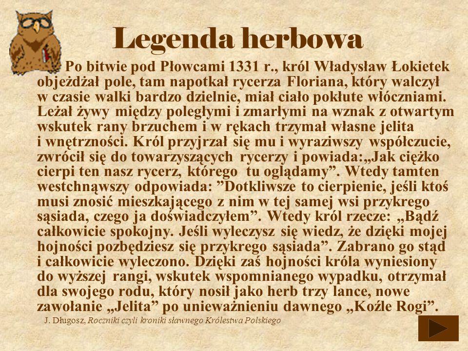Po bitwie pod Płowcami 1331 r., król Władysław Łokietek objeżdżał pole, tam napotkał rycerza Floriana, który walczył w czasie walki bardzo dzielnie, miał ciało pokłute włóczniami.