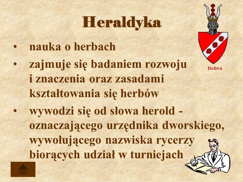 Heraldyka nauka o herbach zajmuje się badaniem rozwoju i znaczenia oraz zasadami kształtowania się herbów wywodzi się od słowa herold - oznaczającego urzędnika dworskiego, wywołującego nazwiska rycerzy biorących udział w turniejach Doliwa