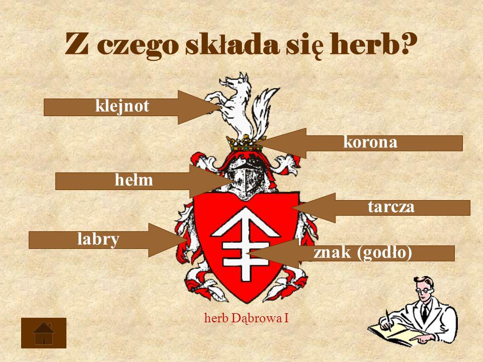 Z czego sk ł ada si ę herb? klejnot labry hełm znak (godło) korona tarcza herb Dąbrowa I