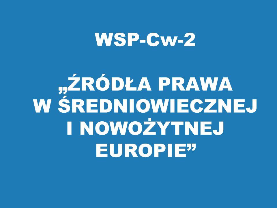 """WSP-Cw-2 """"ŹRÓDŁA PRAWA W ŚREDNIOWIECZNEJ I NOWOŻYTNEJ EUROPIE"""""""