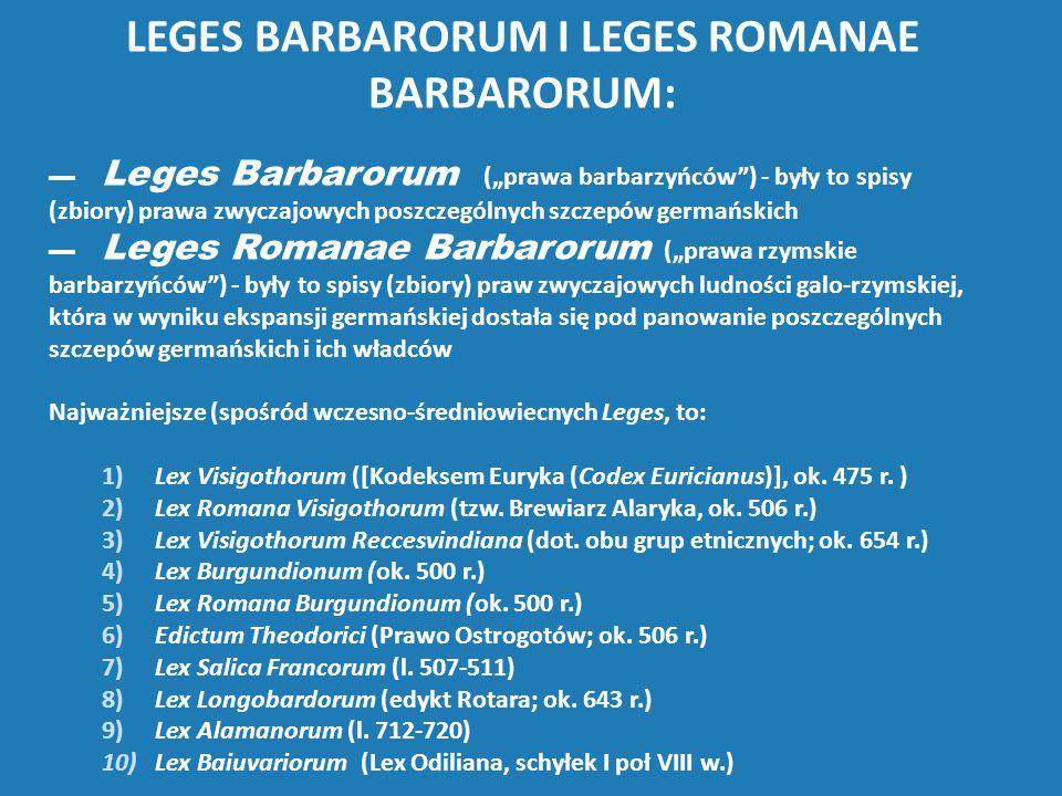 """LEGES BARBARORUM I LEGES ROMANAE BARBARORUM: ▬ Leges Barbarorum (""""prawa barbarzyńców"""") - były to spisy (zbiory) prawa zwyczajowych poszczególnych szcz"""