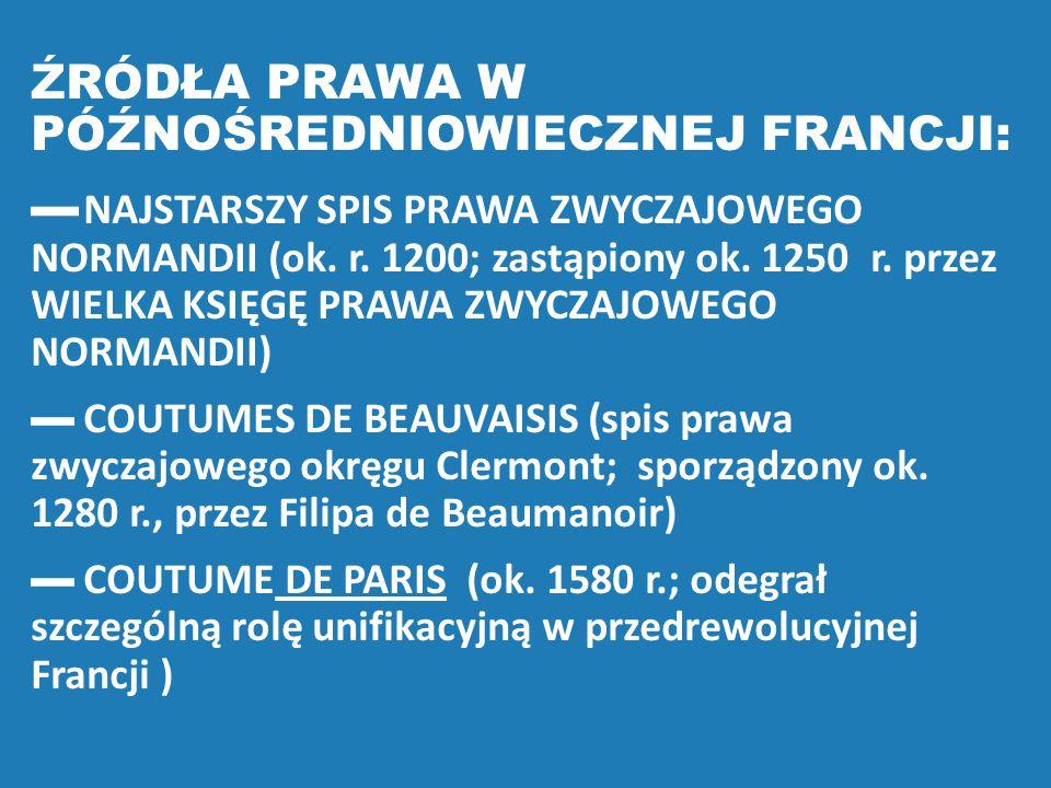 ŹRÓDŁA PRAWA W PÓŹNOŚREDNIOWIECZNEJ FRANCJI: ▬ NAJSTARSZY SPIS PRAWA ZWYCZAJOWEGO NORMANDII (ok. r. 1200; zastąpiony ok. 1250 r. przez WIELKA KSIĘGĘ P