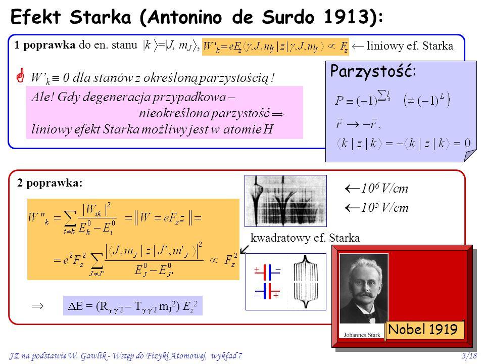 JZ na podstawie W. Gawlik - Wstęp do Fizyki Atomowej, wykład 73/18 2 poprawka:   E = (R   'J – T   'J m J 2 ) E z 2 kwadratowy ef. Starka Efekt