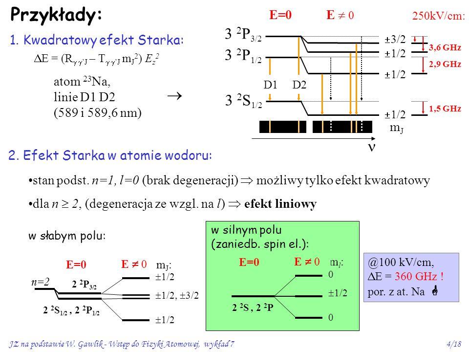 JZ na podstawie W. Gawlik - Wstęp do Fizyki Atomowej, wykład 74/18 Przykłady: 2. Efekt Starka w atomie wodoru: stan podst. n=1, l=0 (brak degeneracji)