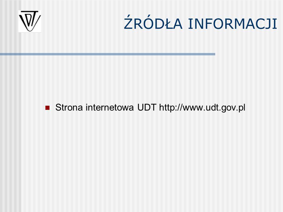 ŹRÓDŁA INFORMACJI Strona internetowa UDT http://www.udt.gov.pl