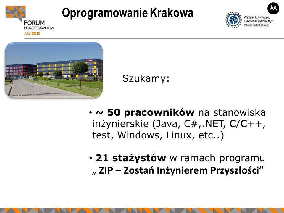 """Szukamy: ~ 50 pracowników na stanowiska inżynierskie (Java, C#,.NET, C/C++, test, Windows, Linux, etc..) 21 stażystów w ramach programu """" ZIP – Zostań Inżynierem Przyszłości Oprogramowanie Krakowa"""