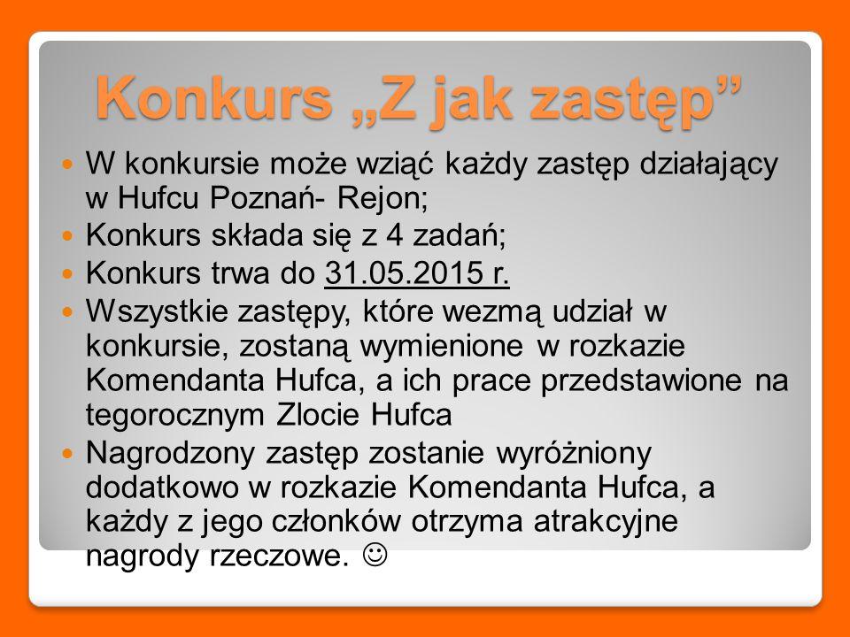 """Konkurs """"Z jak zastęp Konkurs """"Z jak zastęp W konkursie może wziąć każdy zastęp działający w Hufcu Poznań- Rejon; Konkurs składa się z 4 zadań; Konkurs trwa do 31.05.2015 r."""