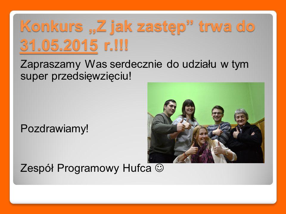 """Konkurs """"Z jak zastęp trwa do 31.05.2015 r.!!."""