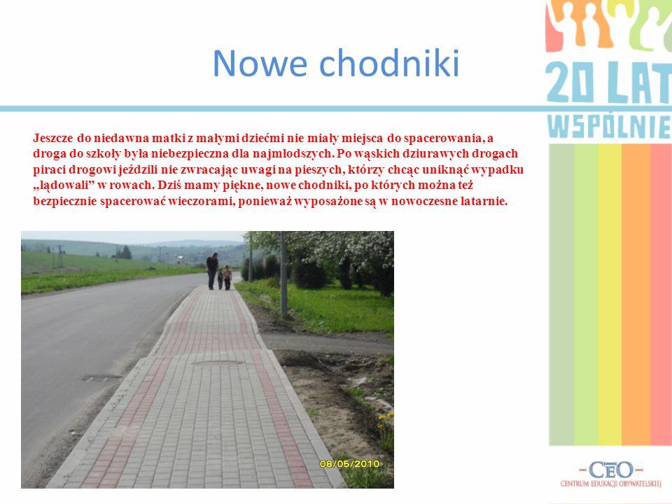 Nowe chodniki Jeszcze do niedawna matki z małymi dziećmi nie miały miejsca do spacerowania, a droga do szkoły była niebezpieczna dla najmłodszych.