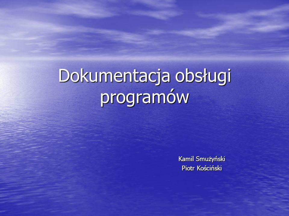Dokumentacja obsługi programów Kamil Smużyński Piotr Kościński
