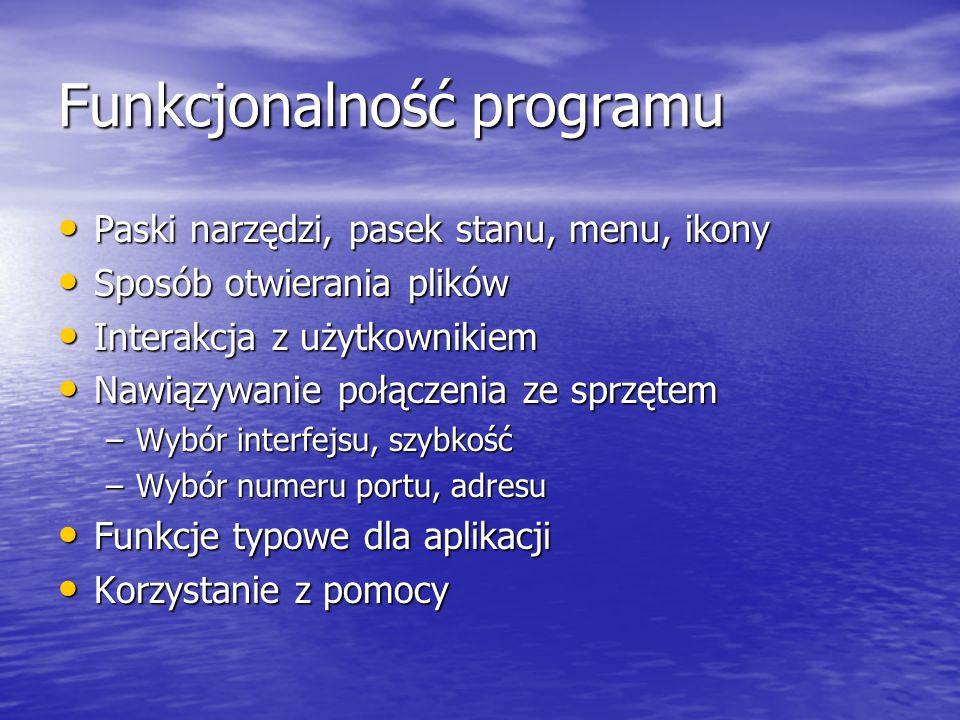 Funkcjonalność programu Paski narzędzi, pasek stanu, menu, ikony Paski narzędzi, pasek stanu, menu, ikony Sposób otwierania plików Sposób otwierania p