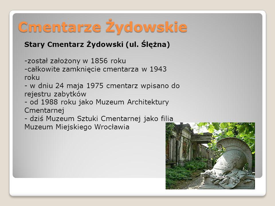 Cmentarze Żydowskie Stary Cmentarz Żydowski (ul. Ślężna) -został założony w 1856 roku -całkowite zamknięcie cmentarza w 1943 roku - w dniu 24 maja 197