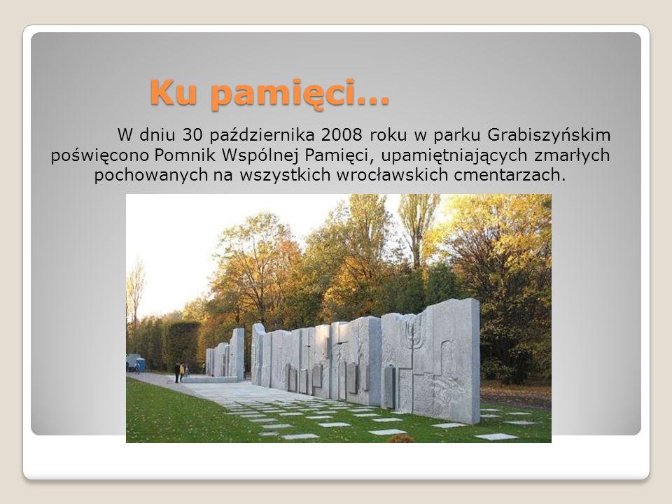 Ku pamięci… W dniu 30 października 2008 roku w parku Grabiszyńskim poświęcono Pomnik Wspólnej Pamięci, upamiętniających zmarłych pochowanych na wszyst