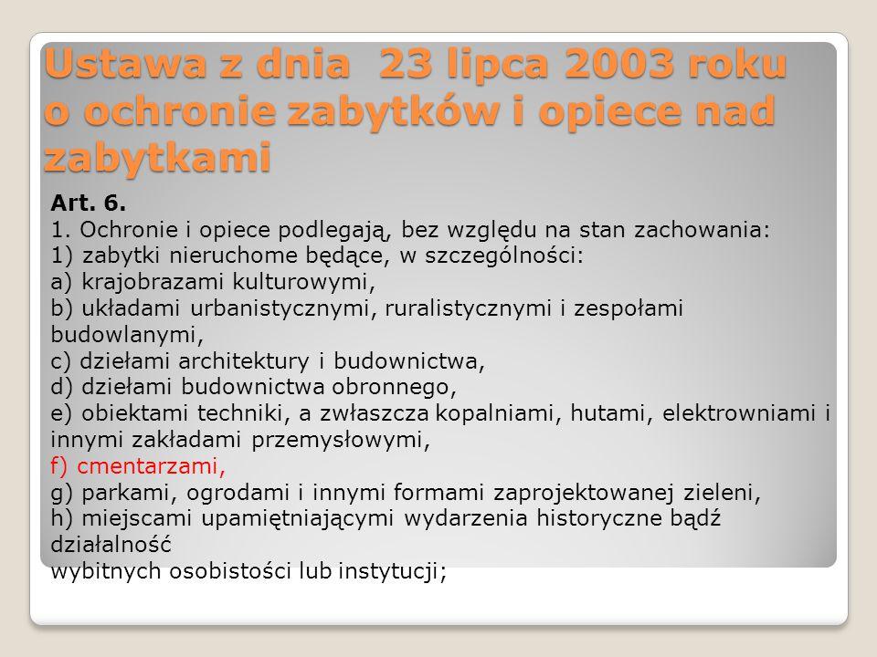 Ustawa z dnia 23 lipca 2003 roku o ochronie zabytków i opiece nad zabytkami Art. 6. 1. Ochronie i opiece podlegają, bez względu na stan zachowania: 1)