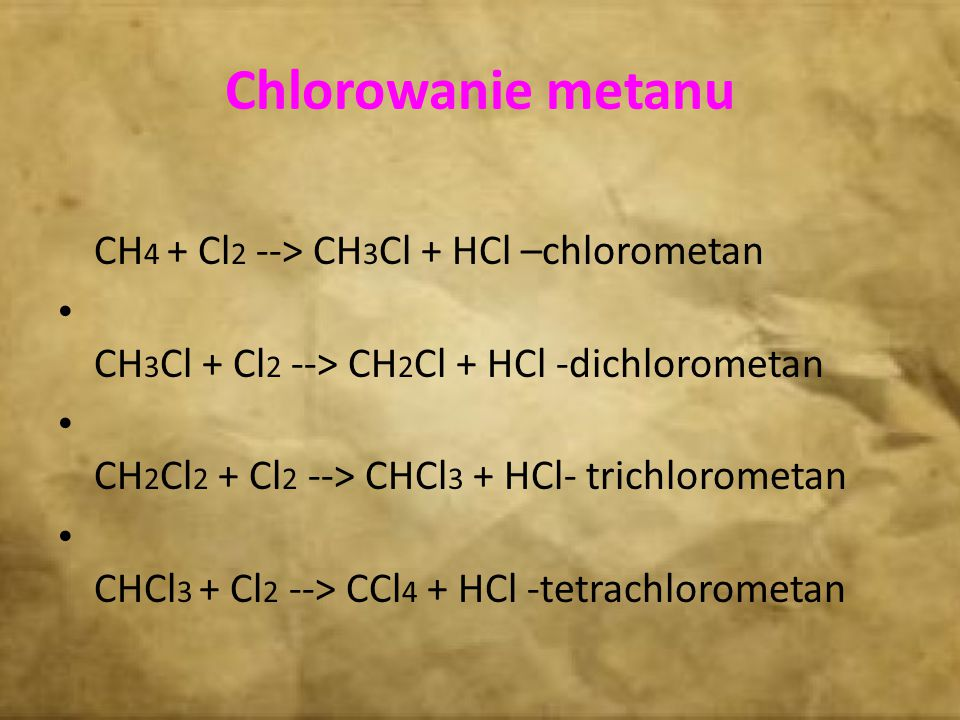 Chlorowanie metanu CH 4 + Cl 2 --> CH 3 Cl + HCl –chlorometan CH 3 Cl + Cl 2 --> CH 2 Cl + HCl -dichlorometan CH 2 Cl 2 + Cl 2 --> CHCl 3 + HCl- trich