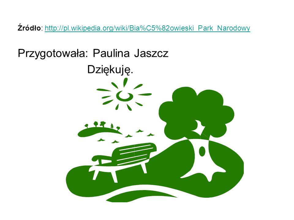 Źródło: http://pl.wikipedia.org/wiki/Bia%C5%82owieski_Park_Narodowyhttp://pl.wikipedia.org/wiki/Bia%C5%82owieski_Park_Narodowy Przygotowała: Paulina J