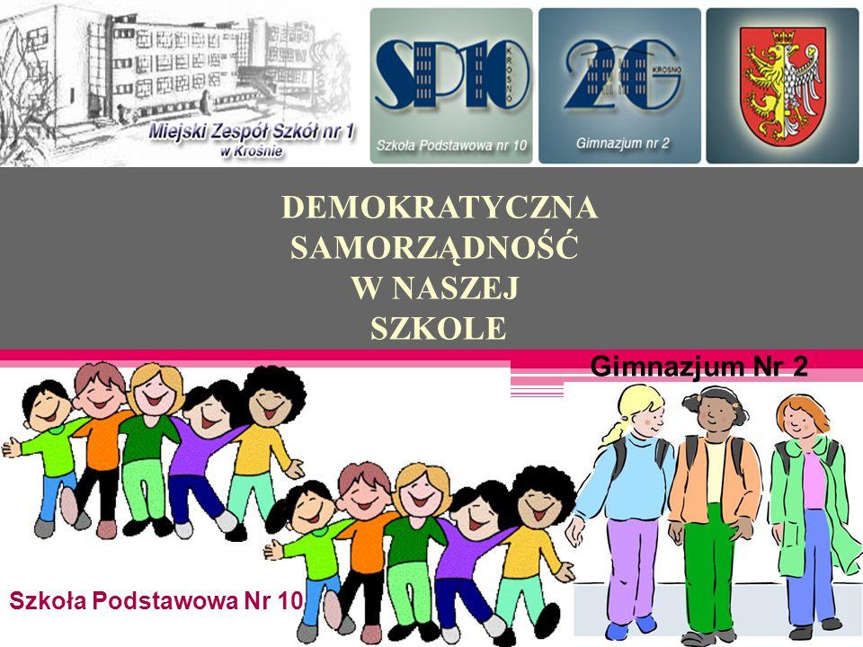 DEMOKRATYCZNA SAMORZĄDNOŚĆ W NASZEJ SZKOLE Szkoła Podstawowa Nr 10 Gimnazjum Nr 2