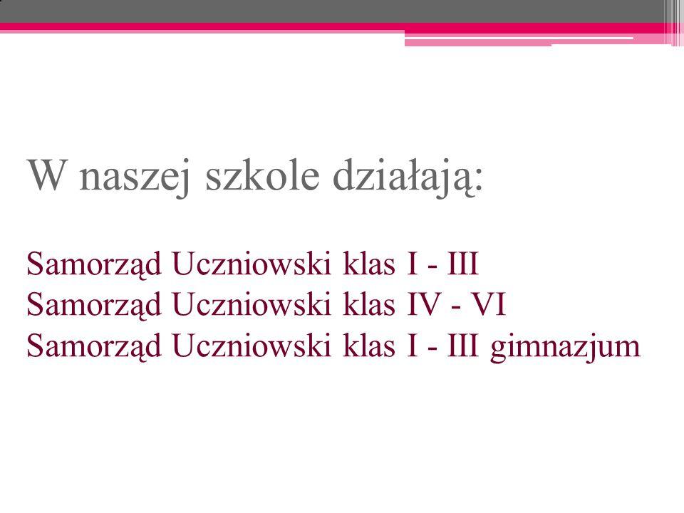 W naszej szkole działają: Samorząd Uczniowski klas I - III Samorząd Uczniowski klas IV - VI Samorząd Uczniowski klas I - III gimnazjum