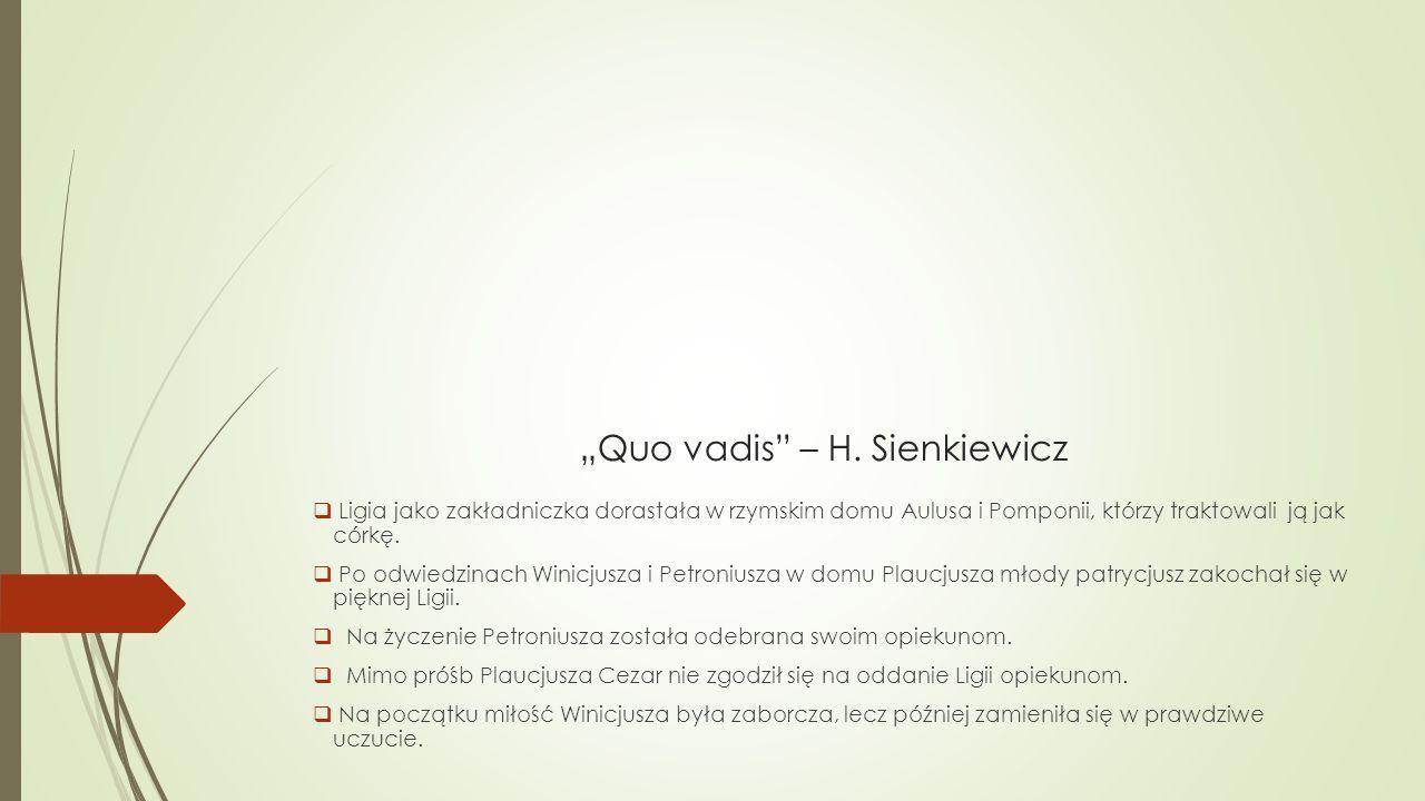 """""""Quo vadis"""" – H. Sienkiewicz  Ligia jako zakładniczka dorastała w rzymskim domu Aulusa i Pomponii, którzy traktowali ją jak córkę.  Po odwiedzinach"""
