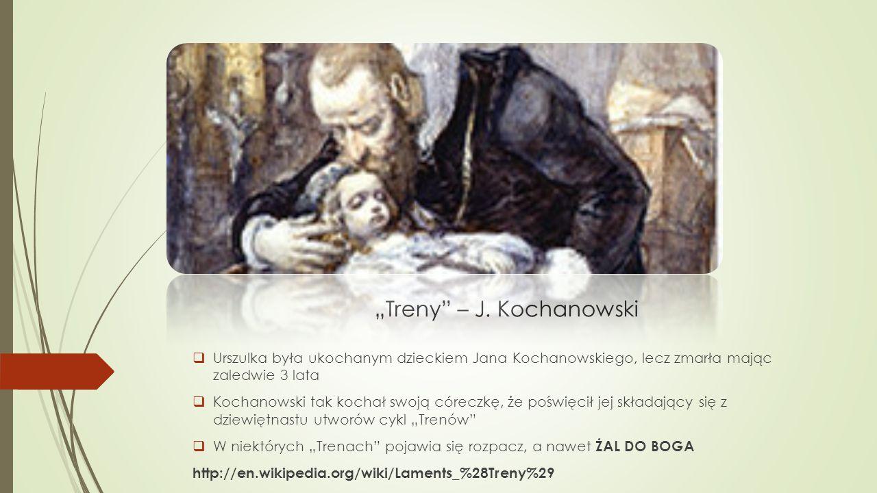 """""""Treny"""" – J. Kochanowski  Urszulka była ukochanym dzieckiem Jana Kochanowskiego, lecz zmarła mając zaledwie 3 lata  Kochanowski tak kochał swoją cór"""