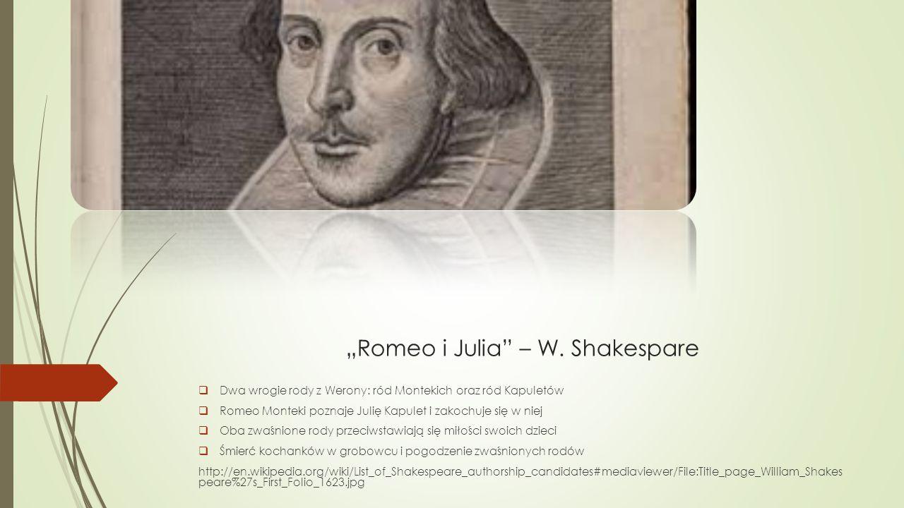 """""""Romeo i Julia"""" – W. Shakespare  Dwa wrogie rody z Werony: ród Montekich oraz ród Kapuletów  Romeo Monteki poznaje Julię Kapulet i zakochuje się w n"""